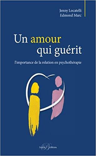 Un-amour-qui-guérit-l-importance-de-la-relation-en-psychothérapie-Jenny-Locatelli-Edmond-Marc